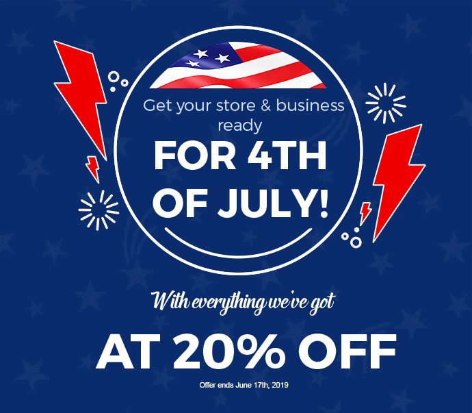 Get your store & business ready for 4th of July! With everything we have got at 20% off