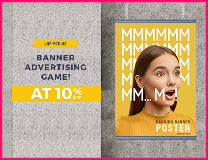 UP YOUR BANNER ADVERTISING GAME! AT 10% OFF