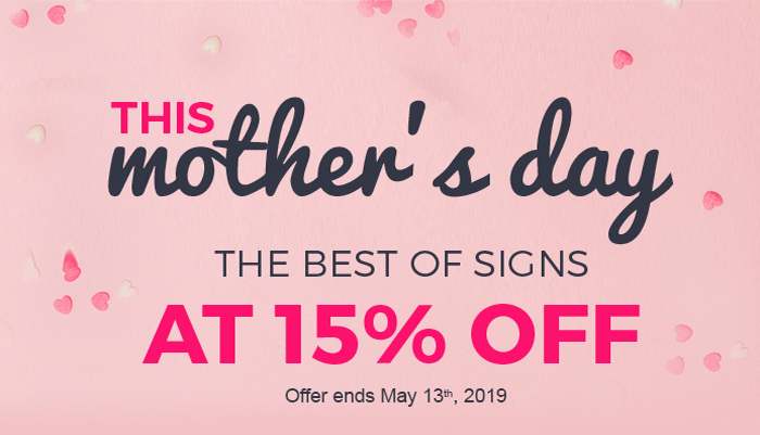 THIS MOTHER'S DAY THE BEST OF SIGNS AT 15% OFF